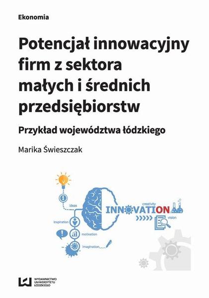 Potencjał innowacyjny firm z sektora małych i średnich przedsiębiorstw. Przykład województwa łódzkiego