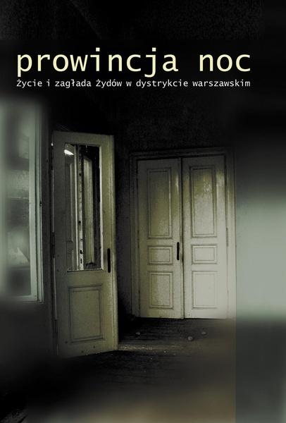 Prowincja Noc. Życie i zagłada Żydów w dystrykcie warszawskim