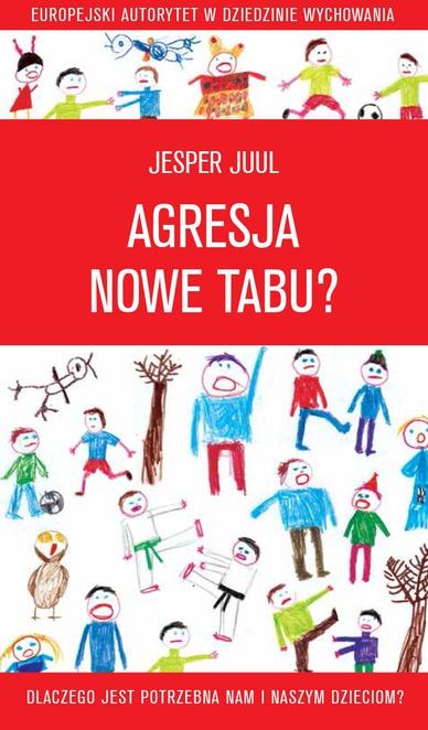 Agresja - nowe tabu? Dlaczego jest potrzebna nam i naszym dzieciom? - Jesper Juul