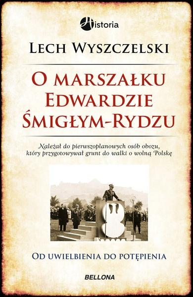 O Marszałku Edwardzie Śmigłym-Rydzu