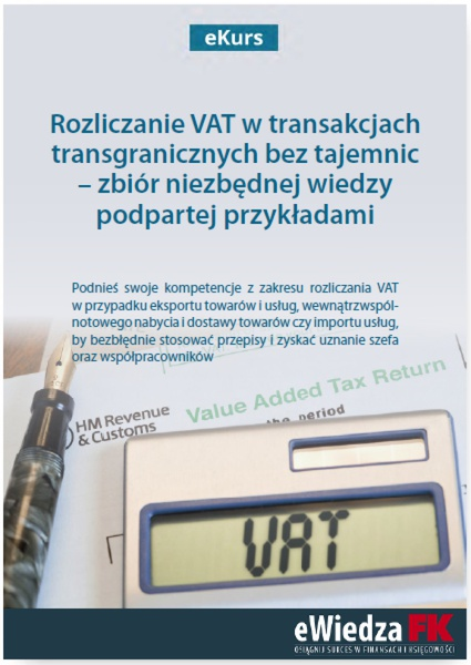 eKurs Rozliczanie VAT w transakcjach transgranicznych bez tajemnic - zbiór niezbędnej wiedzy podpartej przykładami
