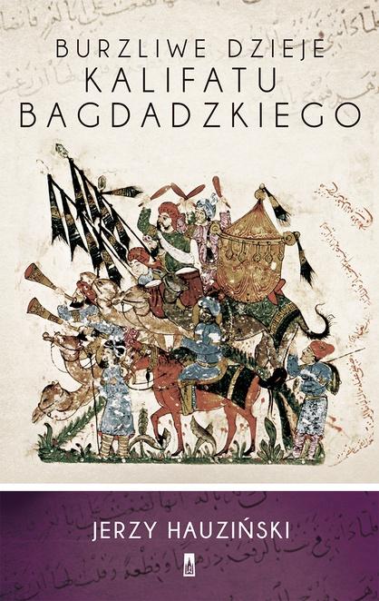 Burzliwe dzieje kalifatu bagdadzkiego - Jerzy Hauziński