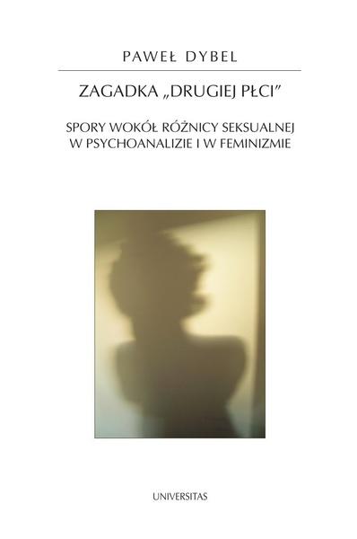 Zagadka drugiej płci. Spory wokół róznicy seksualnej w psychoanalizie i feminiźmie
