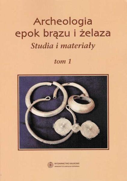 Archeologia epok brązu i żelaza. Studia i materiały, t. 1