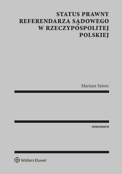 Status prawny referendarza sądowego w Rzeczypospolitej Polskiej [PRZEDSPRZEDAŻ]