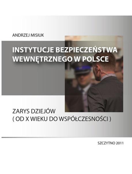 Instytucje bezpieczeństwa wewnętrznego w Polsce. Zarys dziejów (od X wieku do współczesności)