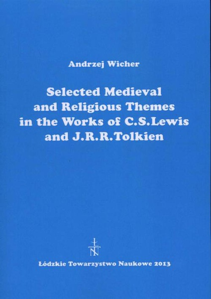 Selected Medieval and Religious Themes in the Works of C.S. Lewis and J.R.R. Tolkien