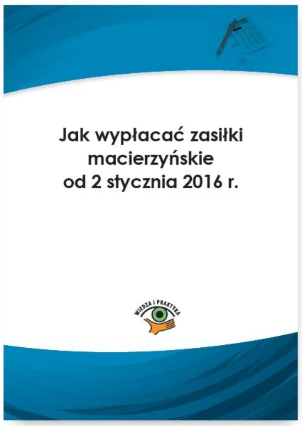 Jak wypłacać zasiłki macierzyńskie od 2 stycznia 2016 r.
