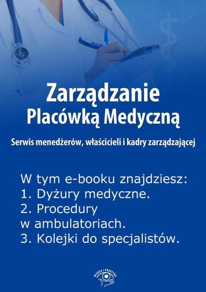 Zarządzanie Placówką Medyczną. Serwis menedżerów, właścicieli i kadry zarządzającej, wydanie marzec 2014 r.