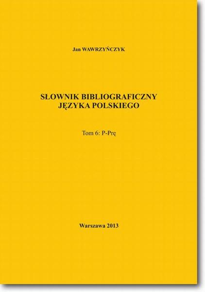 Słownik bibliograficzny języka polskiego Tom 6 (P-Prę)