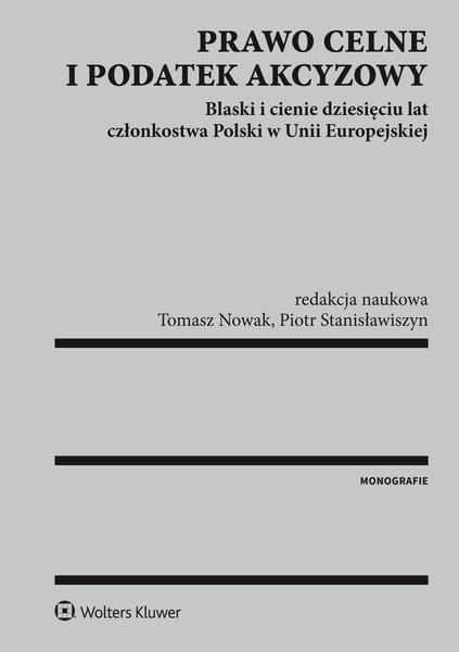 Prawo celne i podatek akcyzowy. Blaski i cienie dziesięciu lat członkostwa Polski w Unii Europejskiej
