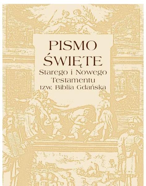 Pismo Święte Starego i Nowego Testamentu - tzw. Biblia Gdańska