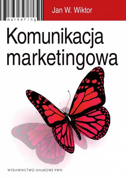 Komunikacja marketingowa. Modele, struktury, formy przekazu