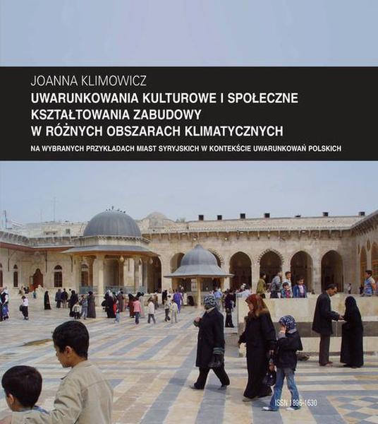 """Zeszyt """"Architektura"""" nr 12, Uwarunkowania kulturowe i społeczne kształtowania zabudowy w różnych obszarach klimatycznych na wybranych przykładach miast syryjskich w kontekście uwarunkowań p"""