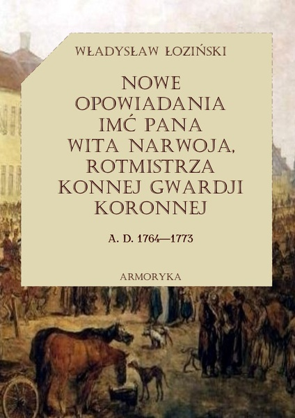 Nowe opowiadania imć pana Wita Narwoja, rotmistrza konnej gwardii koronnej (1764 — 1773), tom drugi