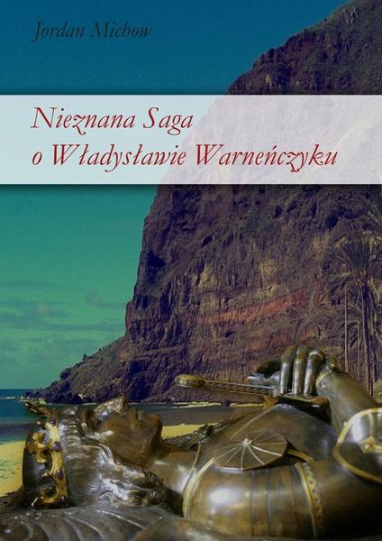 Nieznana saga o Władysławie Warneńczyku