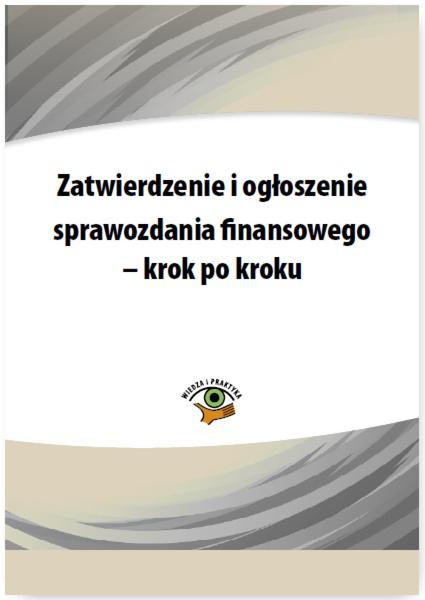 Zatwierdzenie i ogłoszenie sprawozdania finansowego – krok po kroku