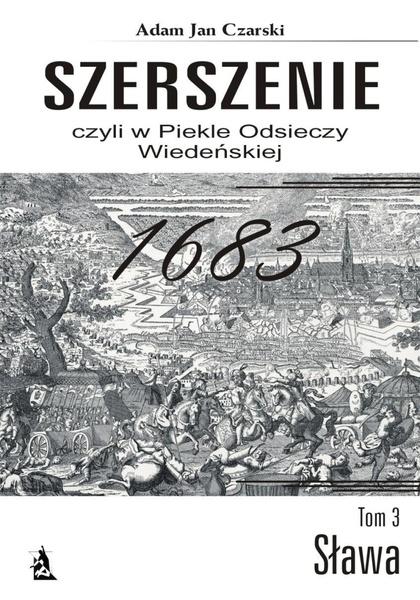 """""""Szerszenie"""" czyli W piekle Odsieczy Wiedeńskiej tom III Sława"""