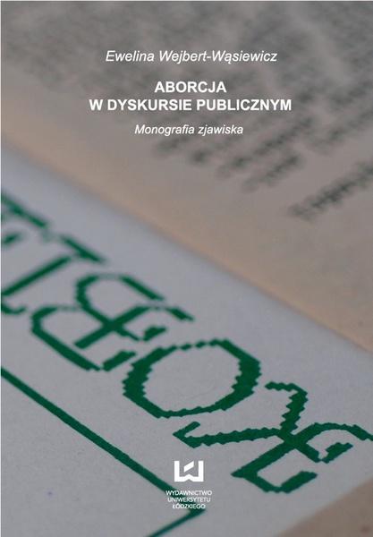 Aborcja w dyskursie publicznym Monografia zjawiska