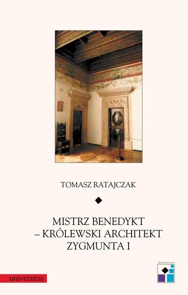 Mistrz Benedykt - królewski architekt Zygmunta I