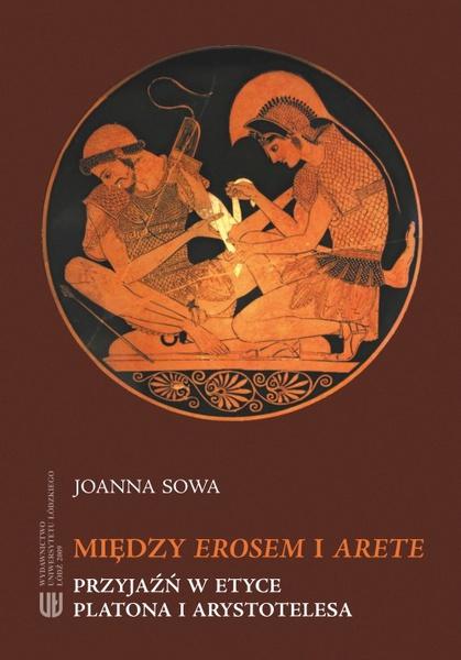 Między Erosem a Arete. Przyjaźń w etyce Platona i Arystotelesa