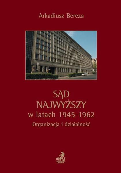 Sąd Najwyższy w latach 1945 - 1962. Organizacja i działalność