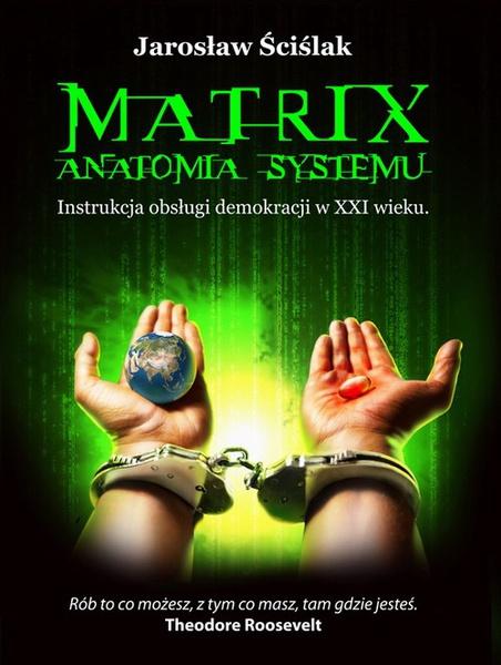 Matrix. Anatomia systemu. Instrukcja obsługi demokracji XXI wieku