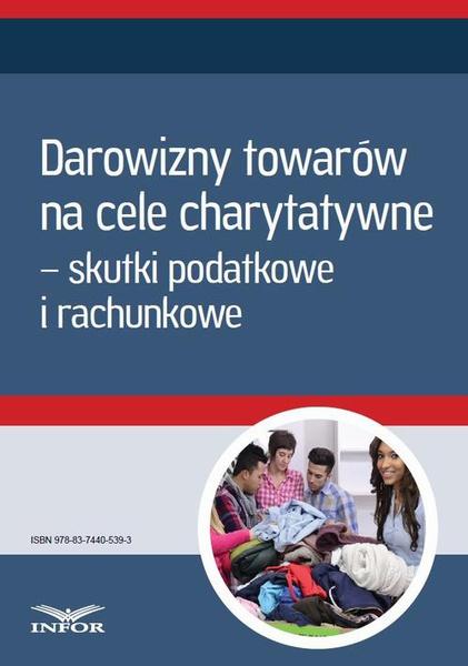 Darowizny towarów na cele charytatywne – skutki podatkowe i rachunkowe (Mk)