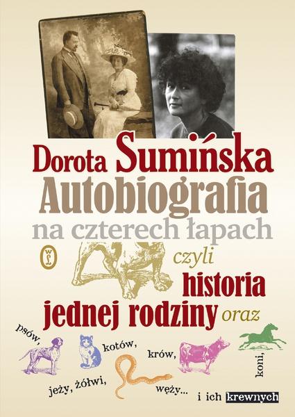 Autobiografia na czterech łapach,  czyli historia jednej rodziny oraz psów, kotów,  koni, jeży, żółwi, węży...i ich krewnych