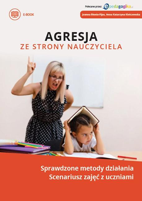 Agresja ze strony nauczyciela - Joanna Bienia-Fijas,Anna Katarzyna Kiełczewska