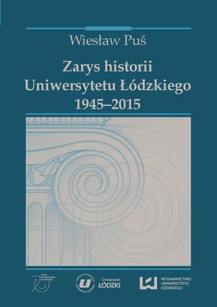 Zarys historii Uniwersytetu Łódzkiego (1945‒2015)