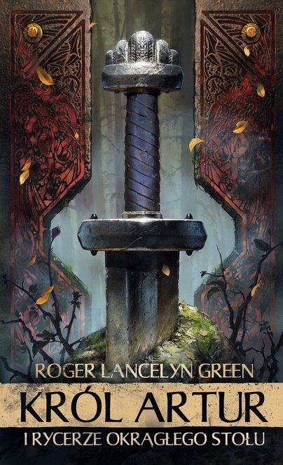 Król Artur i Rycerze Okrągłego Stołu - Roger Lancelyn-Green