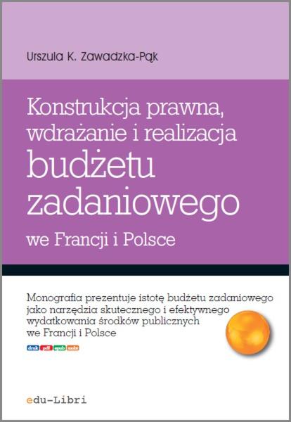Konstrukcja prawna, wdrażanie i realizacja budżetu zadaniowego we Francji i w Polsce