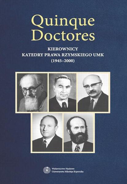 Quinque Doctores. Kierownicy Katedry Prawa Rzymskiego UMK (1945-2000)