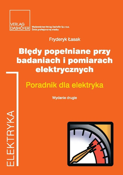 Błędy popełniane przy badaniach i pomiarach elektrycznych. Poradnik dla elektryka. Wydanie drugie, uaktualnione.
