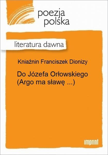 Do Józefa Orłowskiego (Argo ma sławę ...)