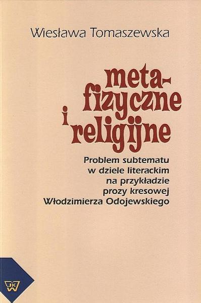 Metafizyczne i religijne. Problem subtematu w dziele literackim na przykładzie prozy kresowej Włodzimierza Odojewskiego