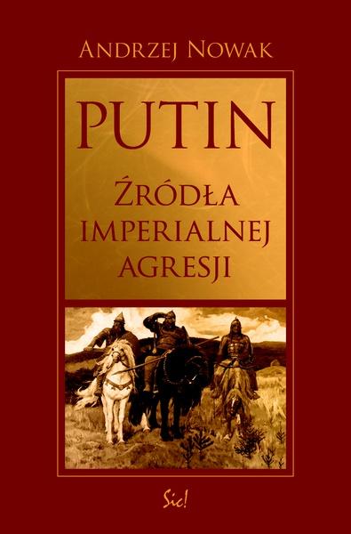 Putin. Źródła imperialnej agresji