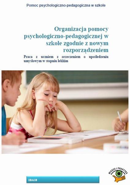 Organizacja pomocy psychologiczno-pedagogicznej w szkole zgodnie z nowym rozporządzeniem. Praca z uczniem z orzeczeniem o upośledzeniu umysłowym w stopniu lekkim