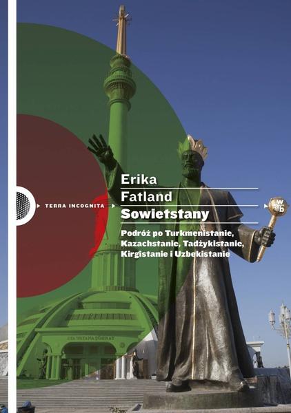Sowietstany. Podróż po Turkmenistanie, Kazachstanie, Tadżykistanie, Kirgistanie i Uzbekistanie