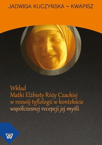 Wkład Matki Elżbiety Róży Czackiej w rozwój tyflologii w kontekście współczesnej recepcji jej myśli