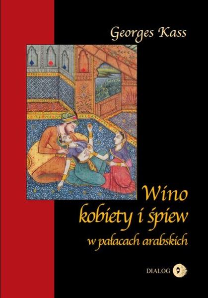 Wino, kobiety i śpiew w pałacach arabskich