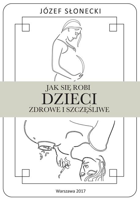 Jak się robi dzieci zdrowe i szczęśliwe - Józef Słonecki