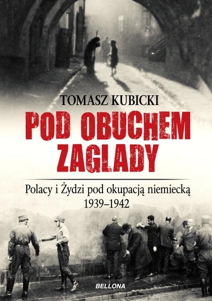 Pod obuchem zagłady. Polacy i Żydzi pod okupacja hitlerowską