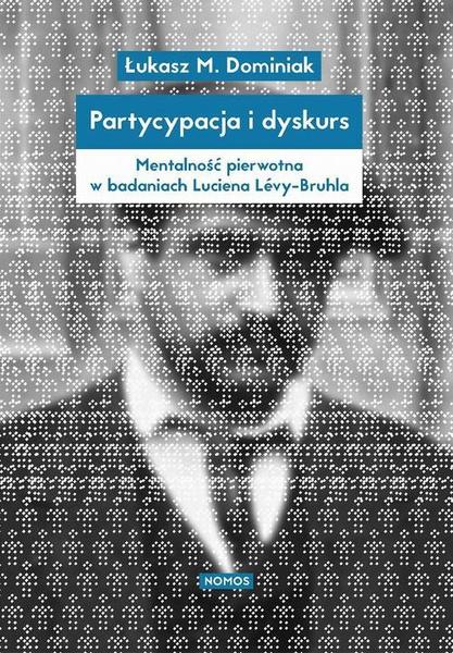 Partycypacja i dyskurs. Mentalność pierwotna w badaniach Luciena Lévy-Bruhla