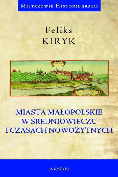 Miasta małopolskie w średniowieczu i czasach nowożytnych