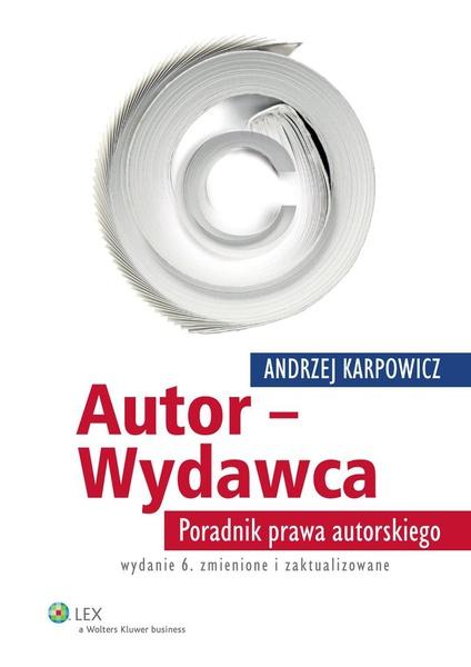 Autor - Wydawca. Poradnik prawa autorskiego