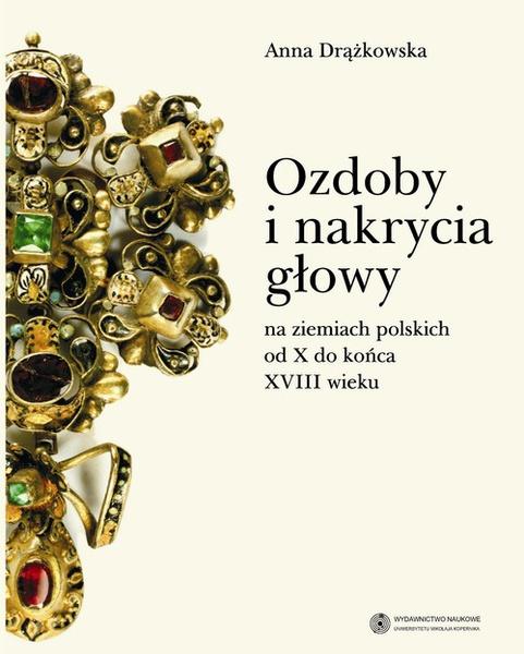 Ozdoby i nakrycia głowy na ziemiach polskich od X do końca XVIII wieku
