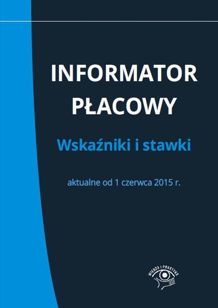 Informator płacowy. Wskaźniki i stawki aktualne od 1 czerwca 2015 r.