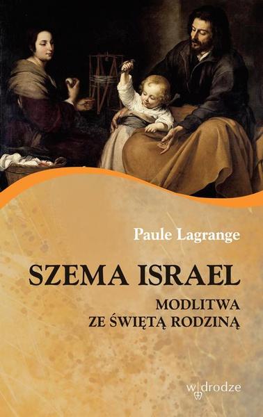 Szema Israel Modlitwa ze Świętą Rodziną